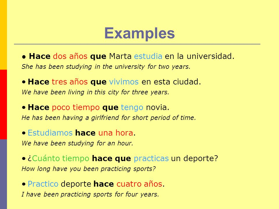 Examples ● Hace dos años que Marta estudia en la universidad.