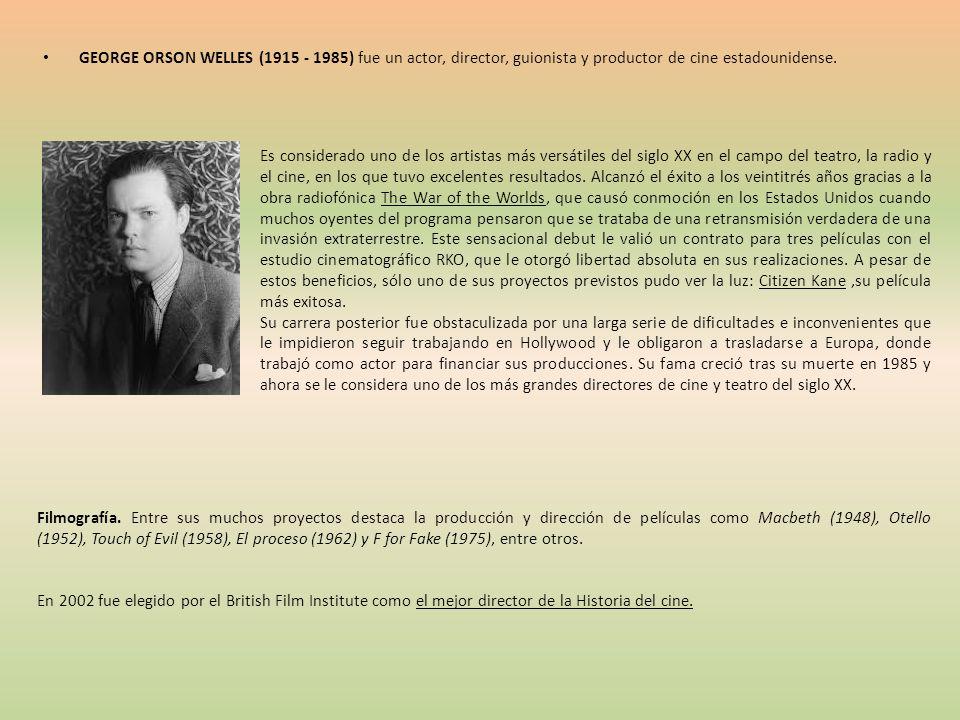 GEORGE ORSON WELLES (1915 - 1985) fue un actor, director, guionista y productor de cine estadounidense.