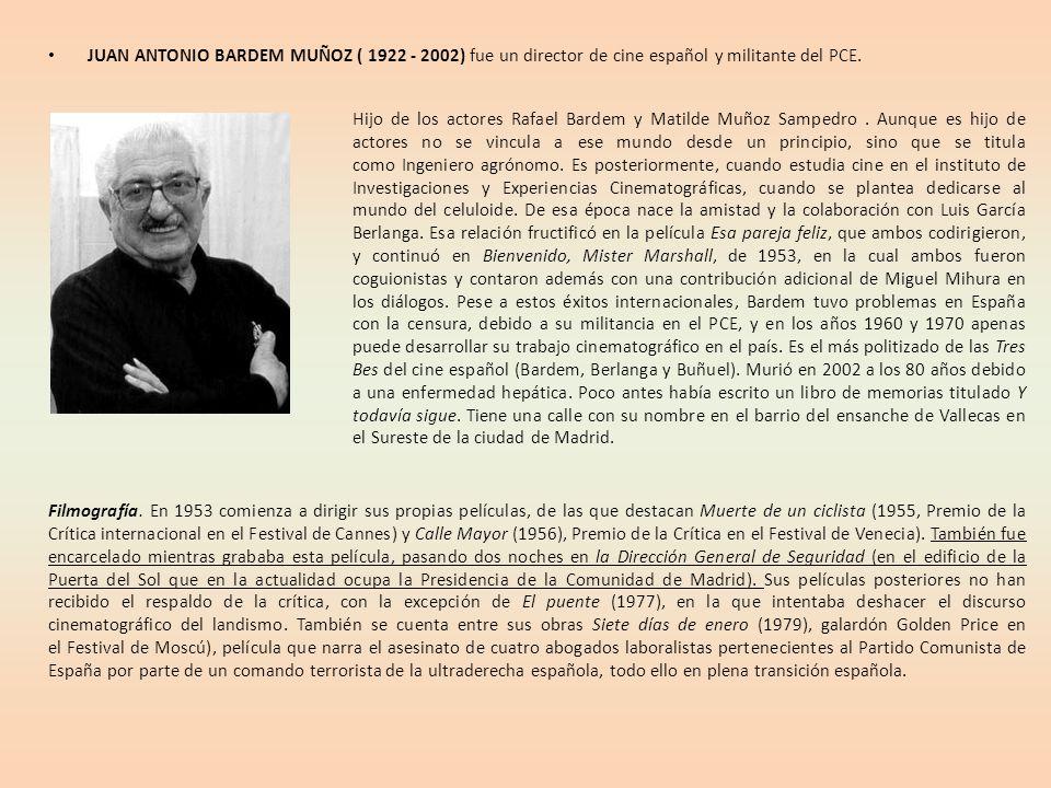 JUAN ANTONIO BARDEM MUÑOZ ( 1922 - 2002) fue un director de cine español y militante del PCE.