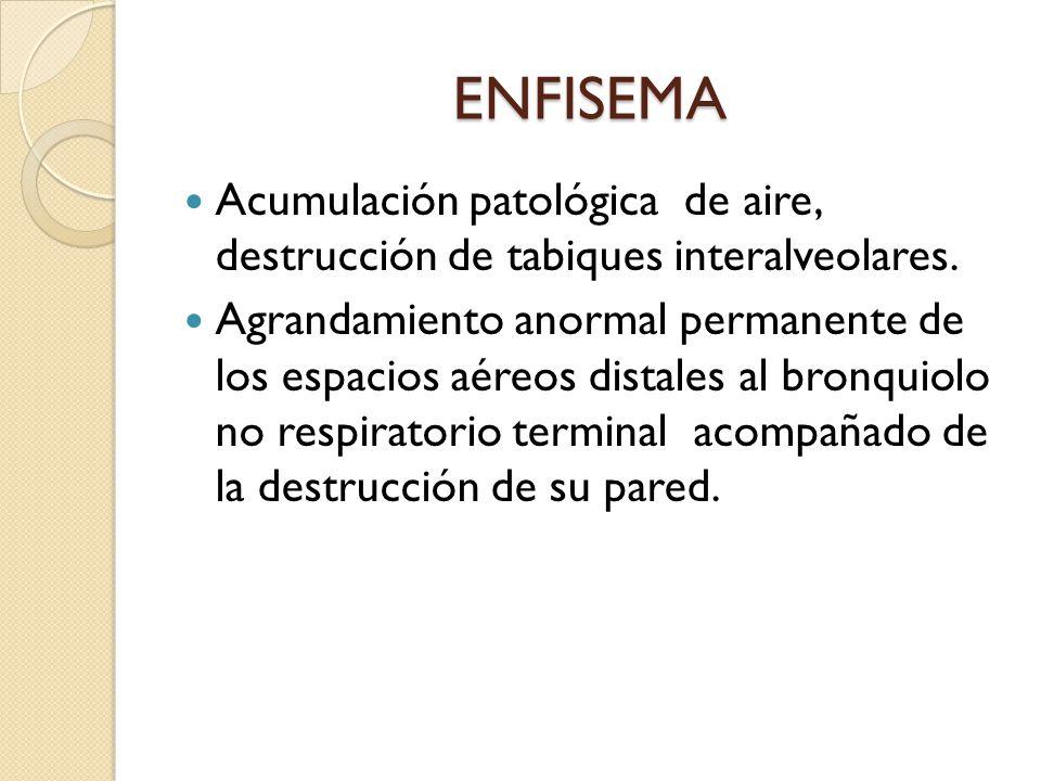 ENFISEMA Acumulación patológica de aire, destrucción de tabiques interalveolares.