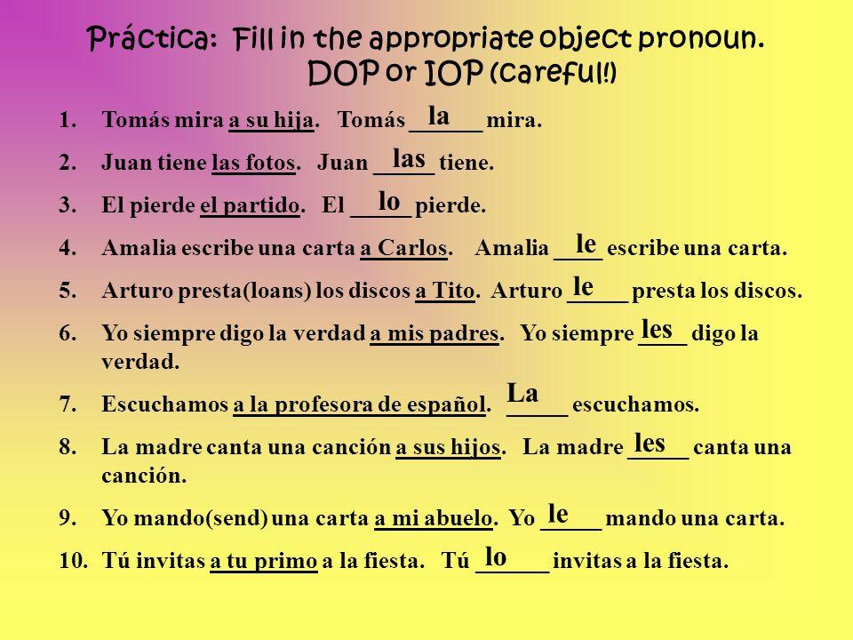 Práctica: Fill in the appropriate object pronoun. DOP or IOP (careful