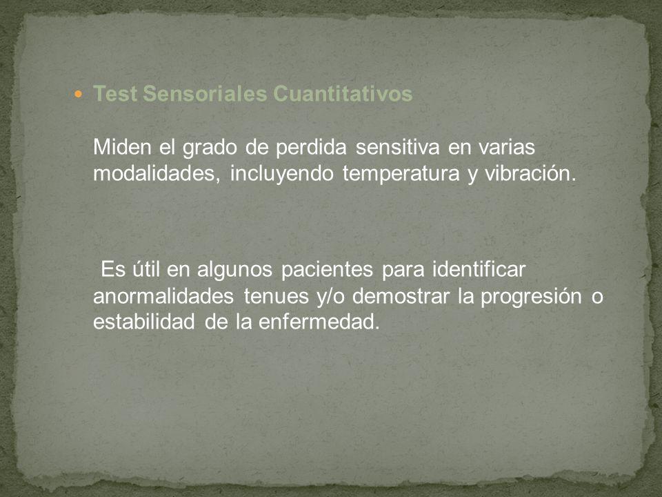 Test Sensoriales Cuantitativos Miden el grado de perdida sensitiva en varias modalidades, incluyendo temperatura y vibración.