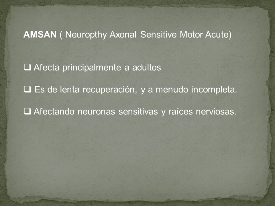 AMSAN ( Neuropthy Axonal Sensitive Motor Acute)