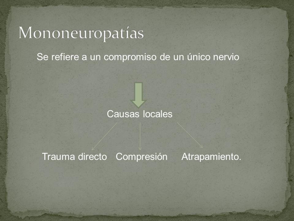 Mononeuropatías Se refiere a un compromiso de un único nervio