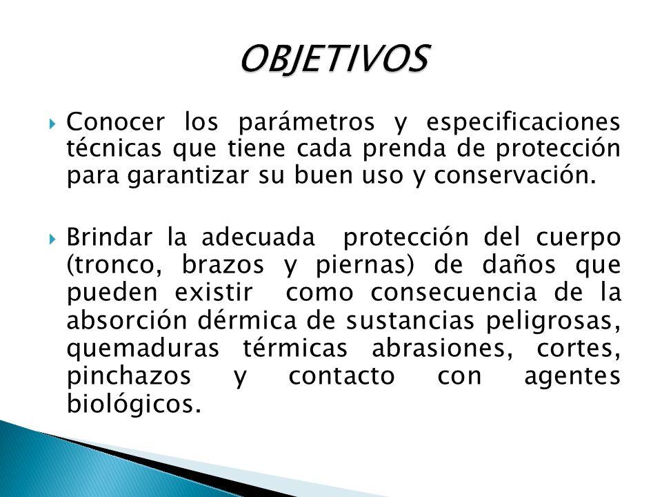 OBJETIVOS Conocer los parámetros y especificaciones técnicas que tiene cada prenda de protección para garantizar su buen uso y conservación.