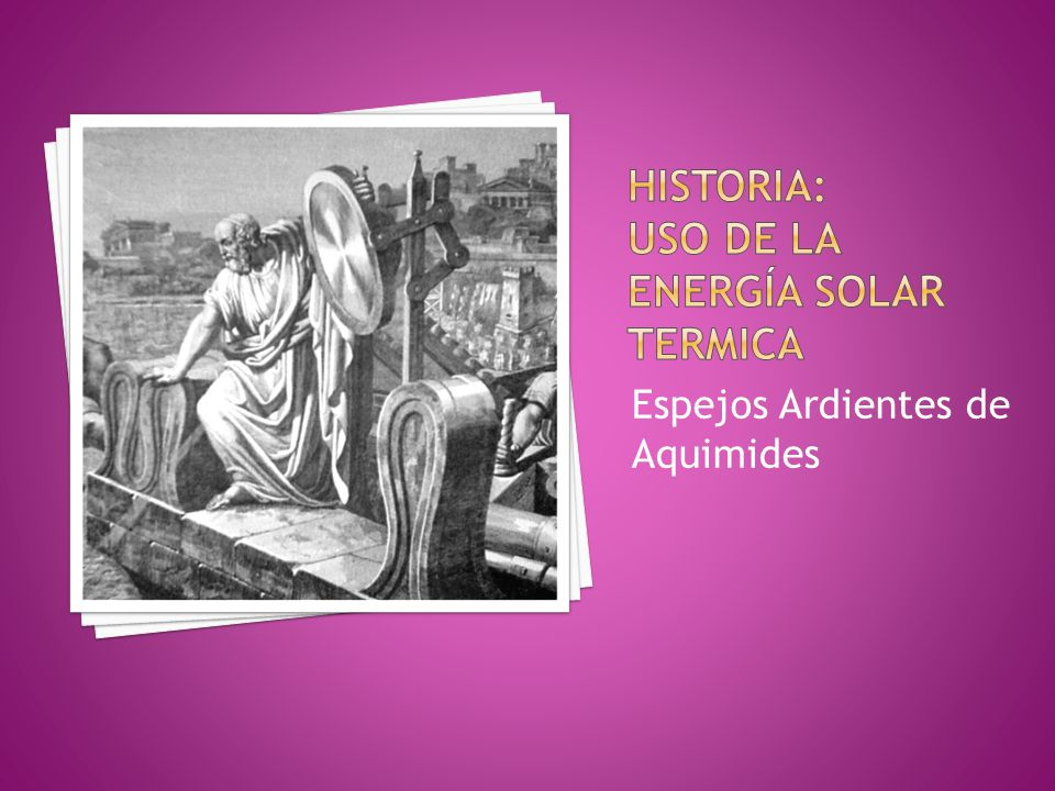 Historia: USO DE LA ENERGÍA SOLAR TERMICA