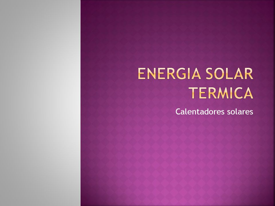 ENERGIA SOLAR TERMICA Calentadores solares