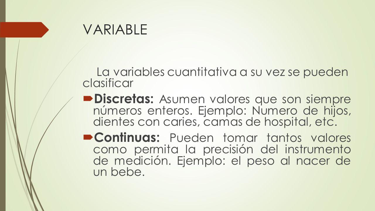 VARIABLE La variables cuantitativa a su vez se pueden clasificar.