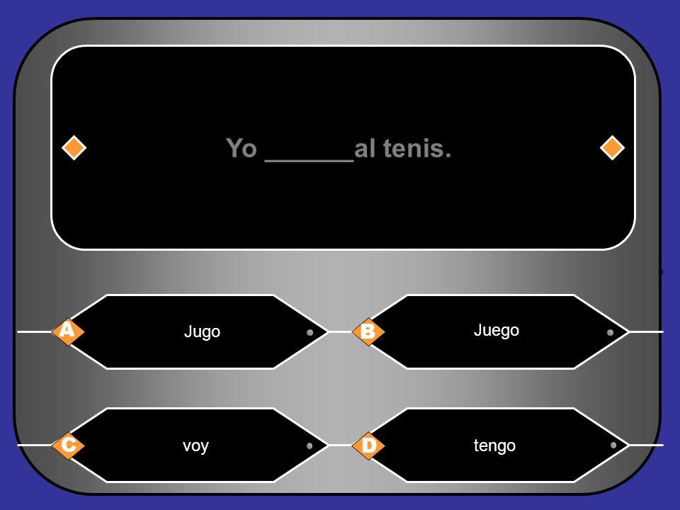 Yo ______al tenis. Jugo Juego A B voy tengo C D
