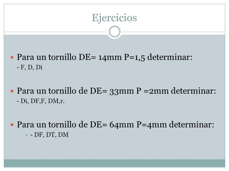 Ejercicios Para un tornillo DE= 14mm P=1,5 determinar: