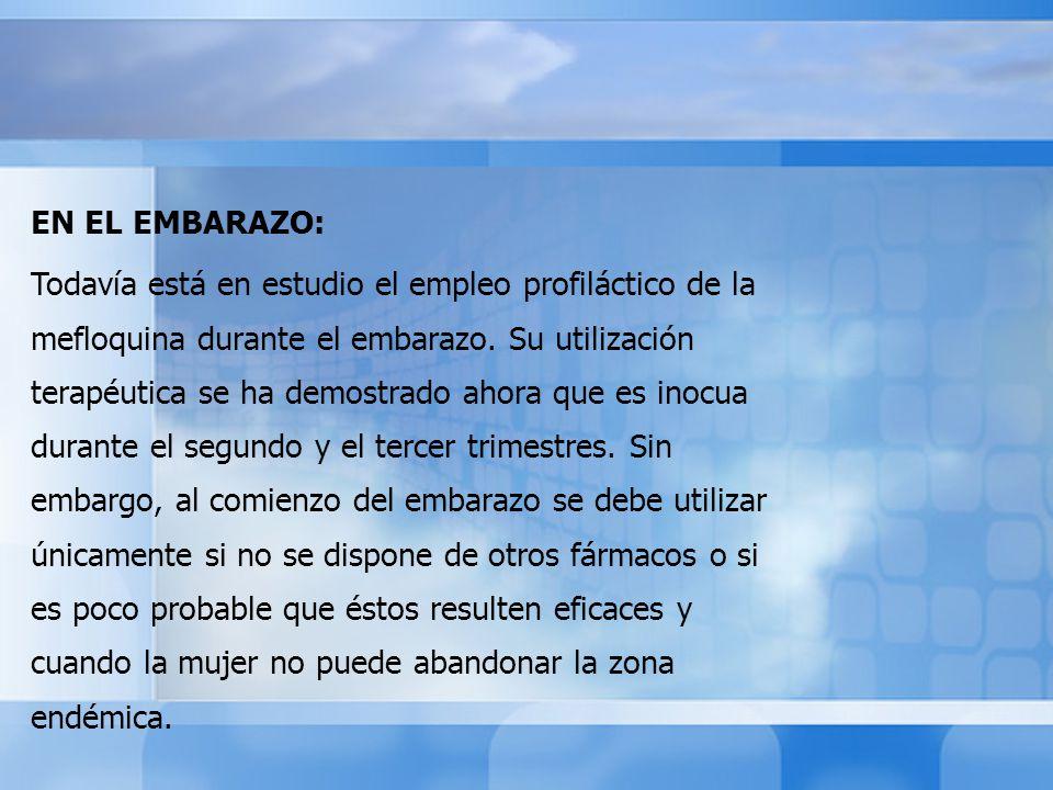 EN EL EMBARAZO: Todavía está en estudio el empleo profiláctico de la mefloquina durante el embarazo.