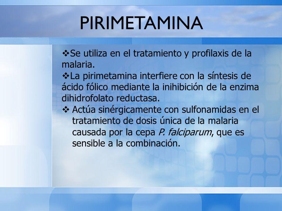 PIRIMETAMINA Se utiliza en el tratamiento y profilaxis de la malaria.