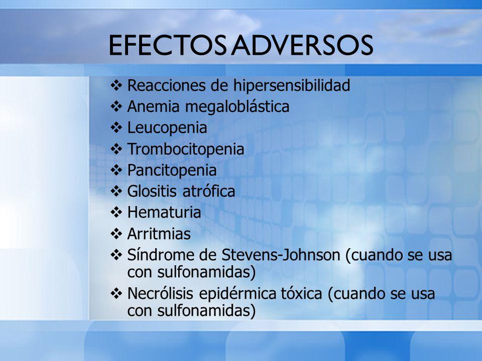 EFECTOS ADVERSOS Reacciones de hipersensibilidad Anemia megaloblástica