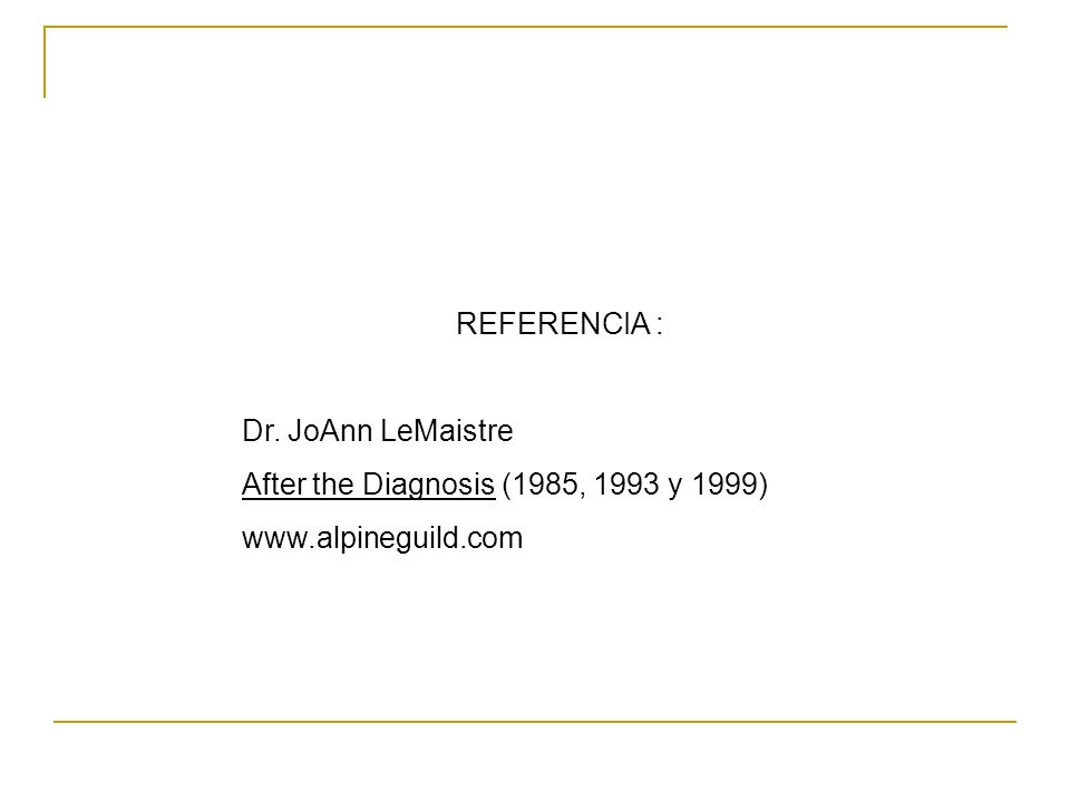 REFERENCIA : Dr. JoAnn LeMaistre After the Diagnosis (1985, 1993 y 1999) www.alpineguild.com