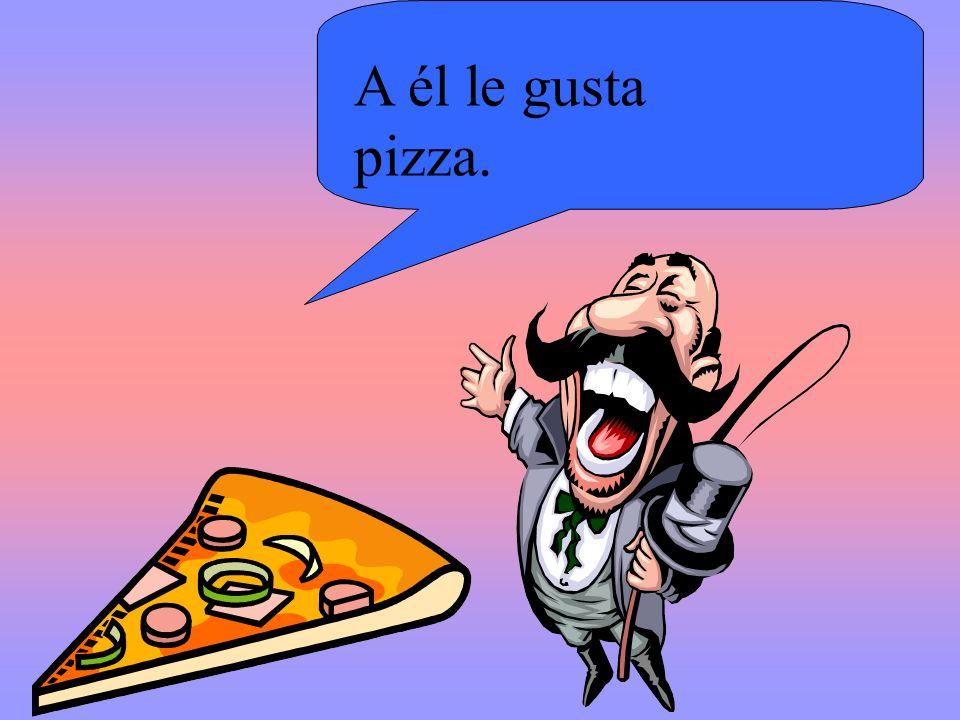 A él le gusta pizza.