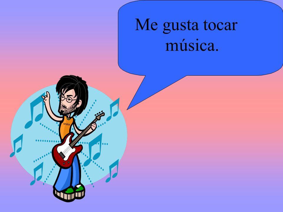 Me gusta tocar música.