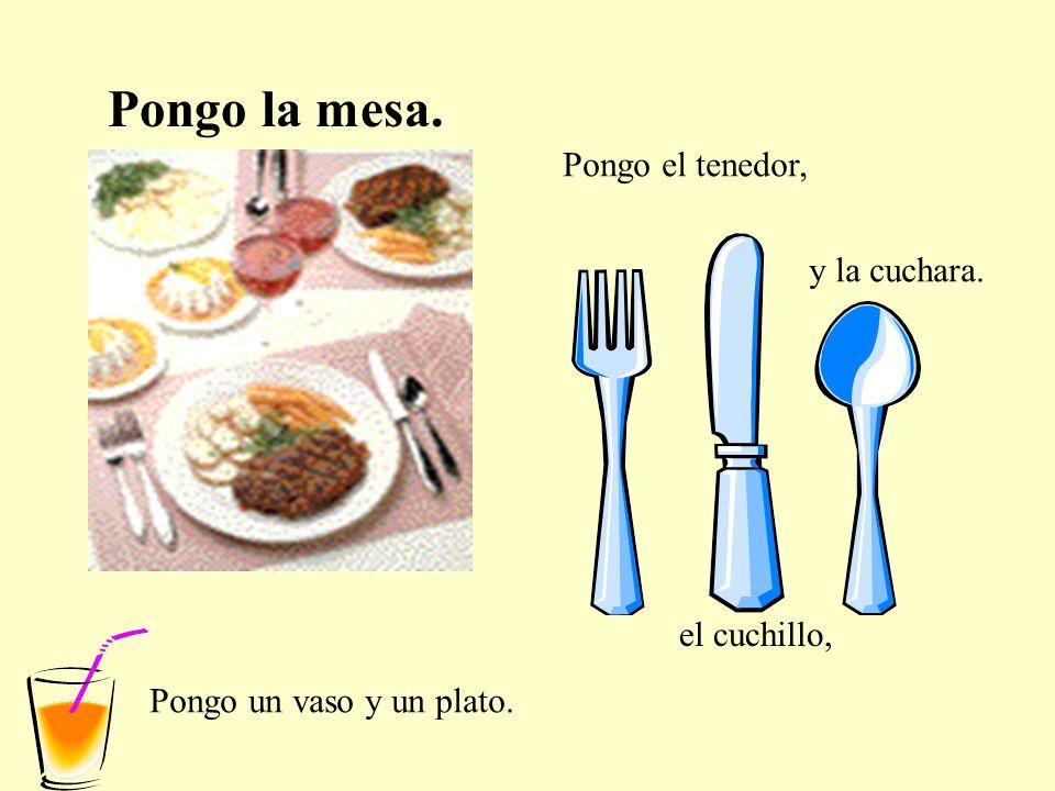 Pongo la mesa. Pongo el tenedor, y la cuchara. el cuchillo,