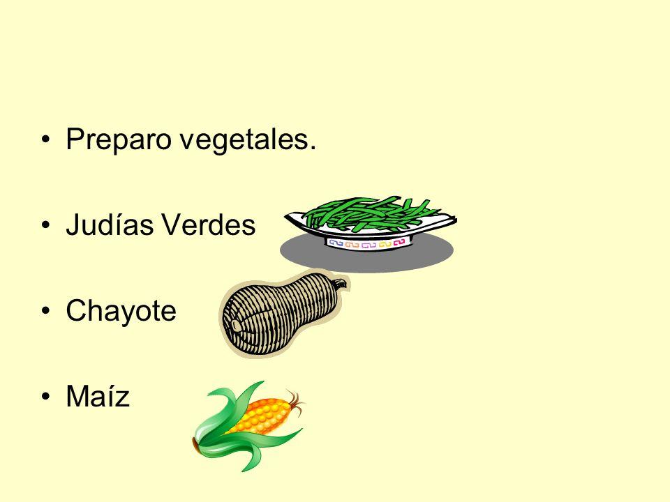 Preparo vegetales. Judías Verdes Chayote Maíz