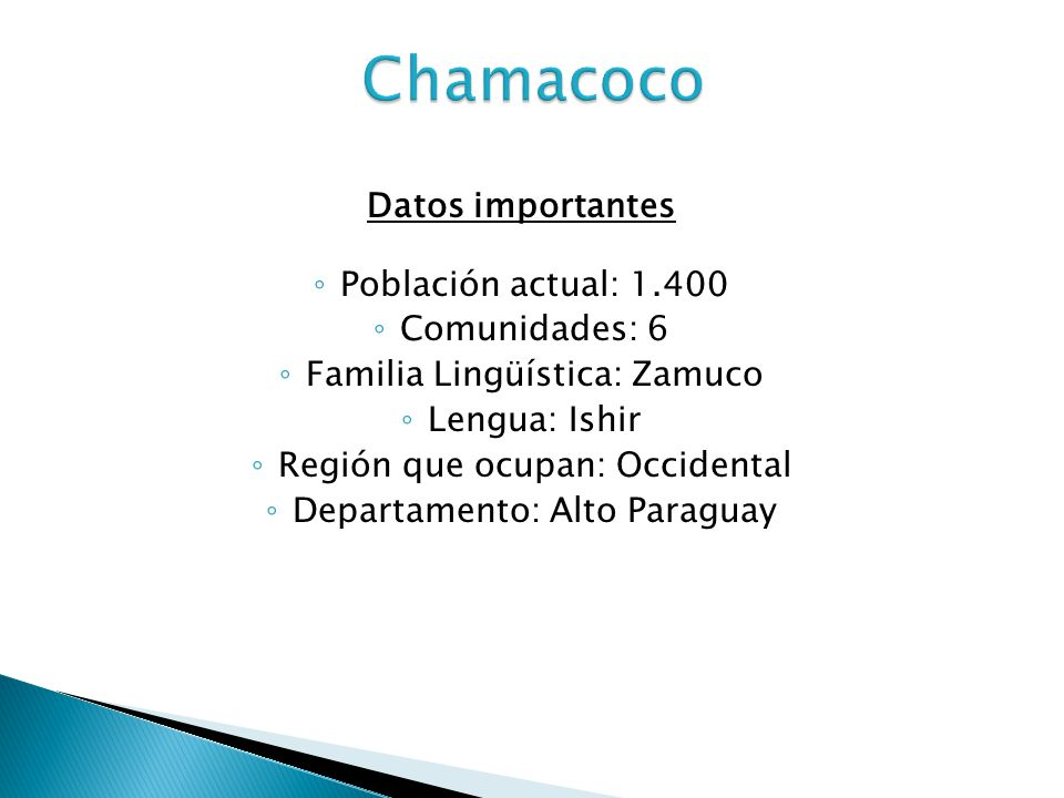 Chamacoco Datos importantes Población actual: 1.400 Comunidades: 6
