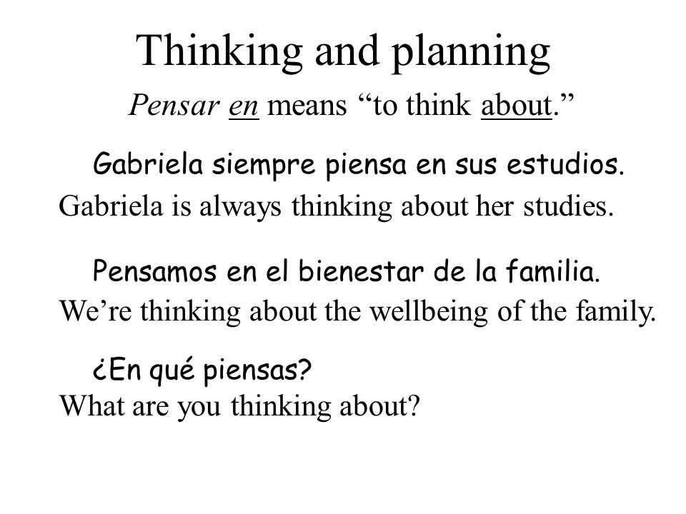 Pensar en means to think about.