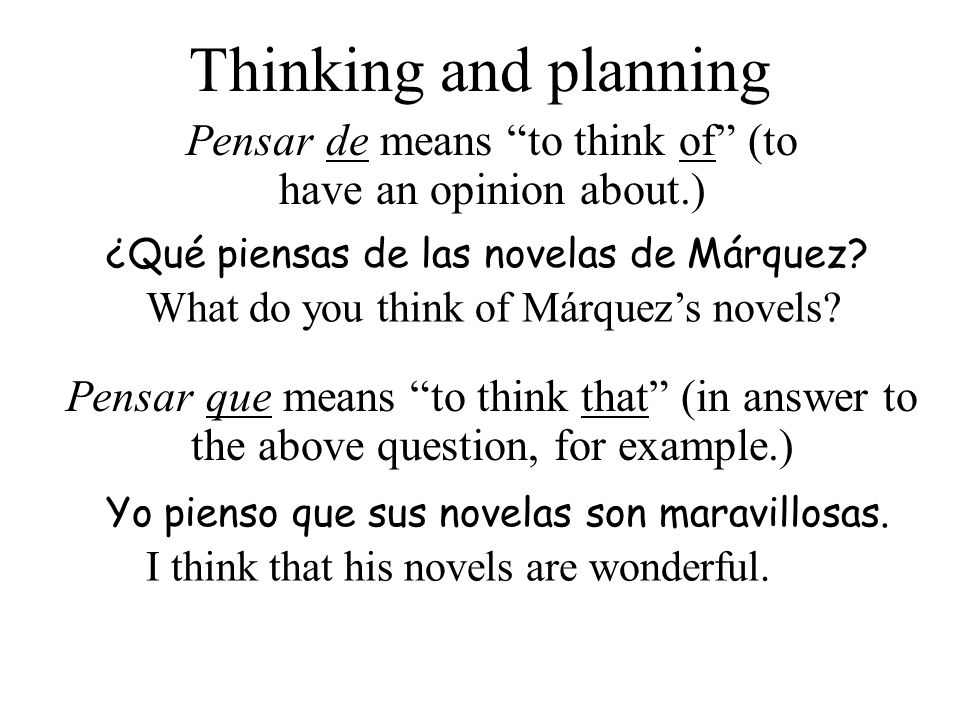 Pensar de means to think of (to have an opinion about.)