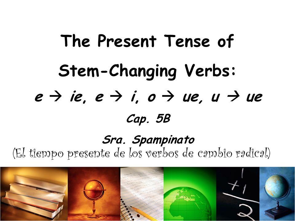 (El tiempo presente de los verbos de cambio radical)