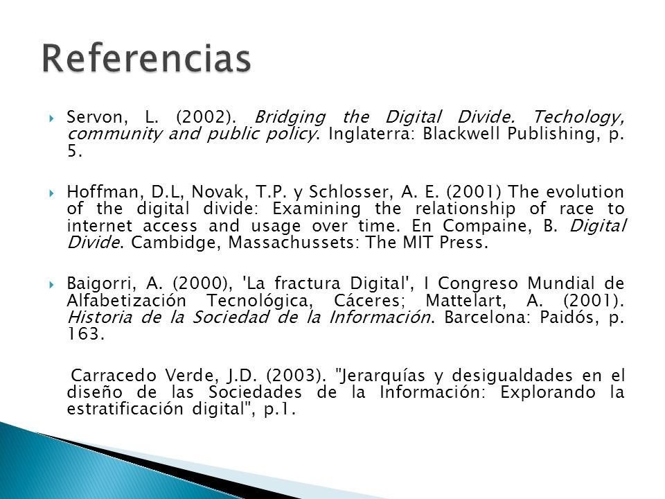 Referencias Servon, L. (2002). Bridging the Digital Divide. Techology, community and public policy. Inglaterra: Blackwell Publishing, p. 5.