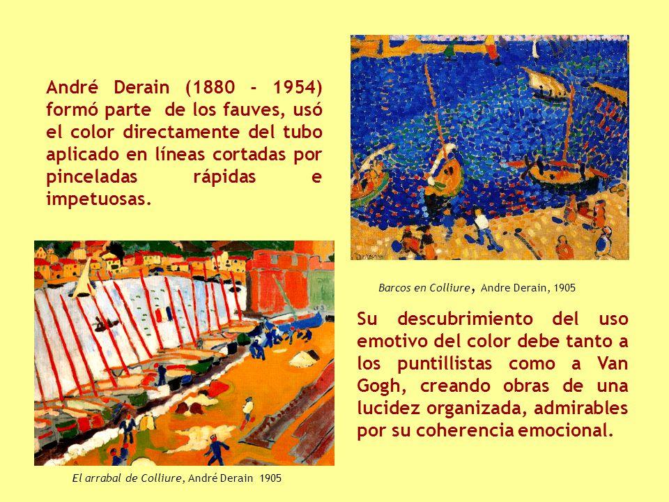 André Derain (1880 - 1954) formó parte de los fauves, usó el color directamente del tubo aplicado en líneas cortadas por pinceladas rápidas e impetuosas.