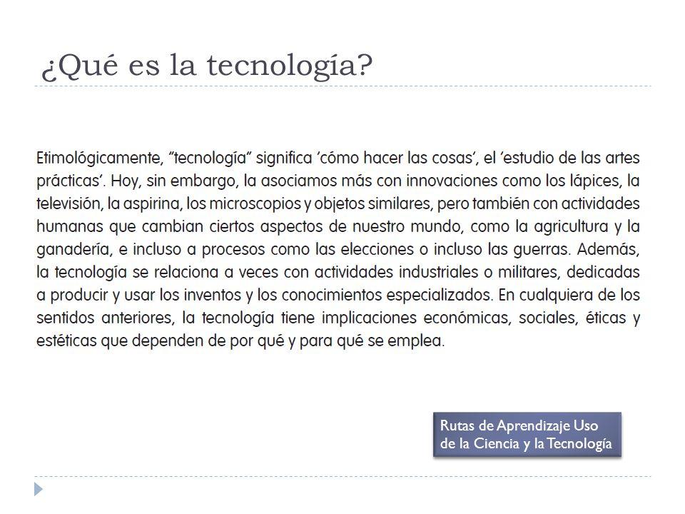 ¿Qué es la tecnología Rutas de Aprendizaje Uso de la Ciencia y la Tecnología