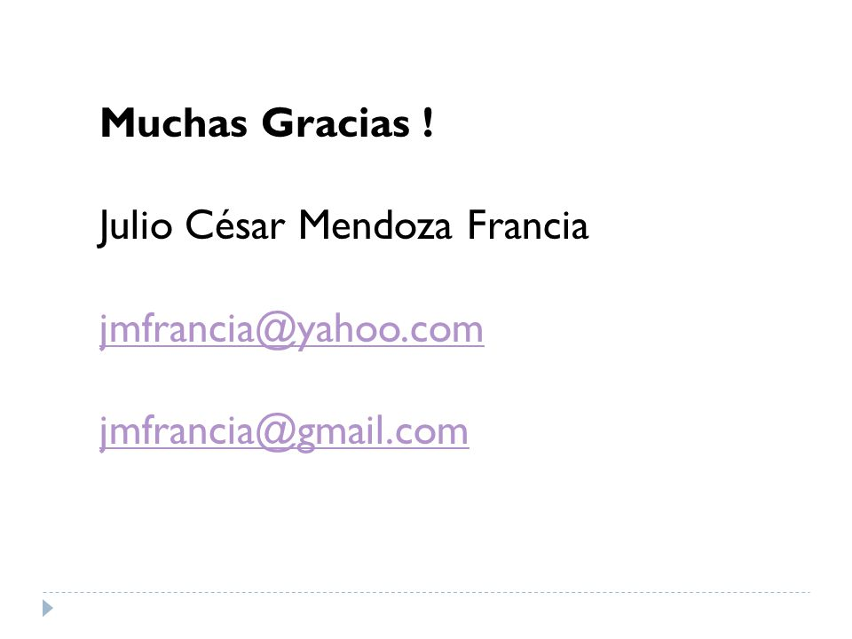 Muchas Gracias ! Julio César Mendoza Francia jmfrancia@yahoo.com jmfrancia@gmail.com