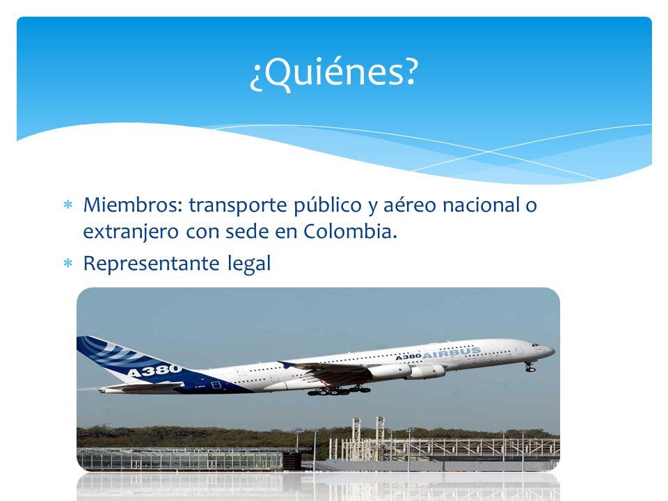 ¿Quiénes. Miembros: transporte público y aéreo nacional o extranjero con sede en Colombia.