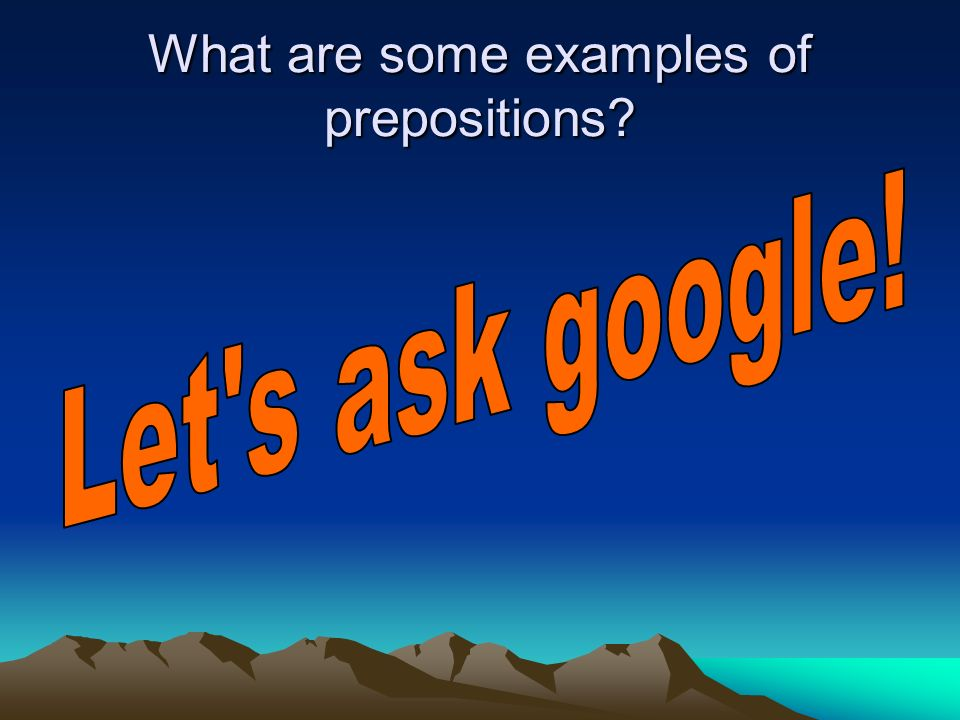 What are some examples of prepositions