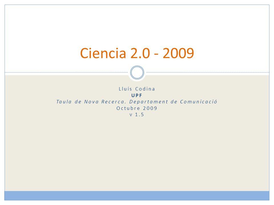 Ciencia 2.0 - 2009 Lluís Codina UPF Taula de Nova Recerca.