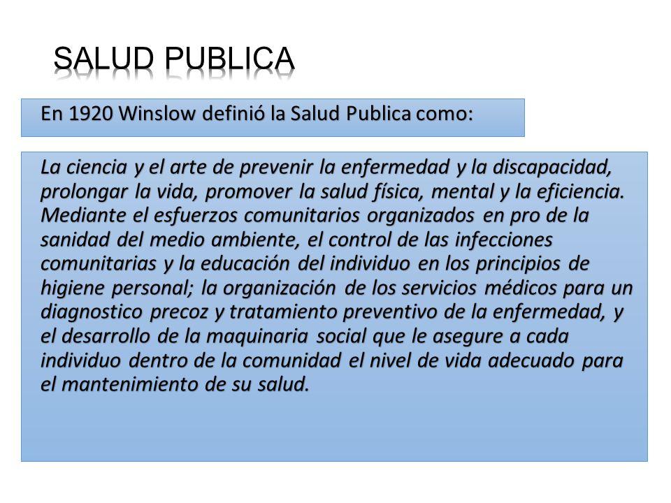 SALUD PUBLICA En 1920 Winslow definió la Salud Publica como: