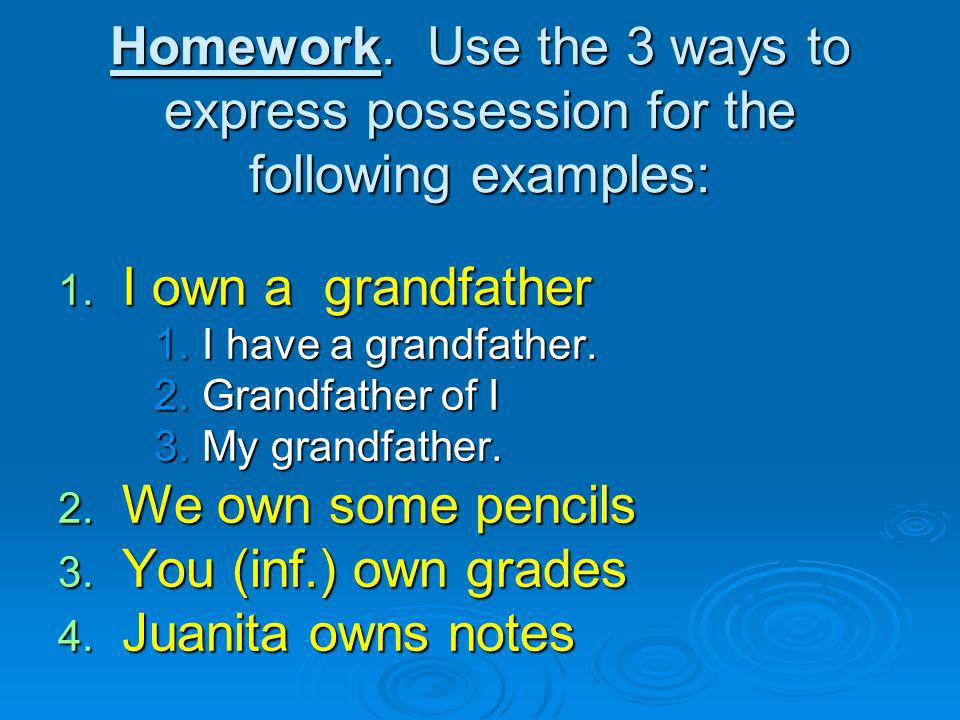 Homework. Use the 3 ways to express possession for the following examples:
