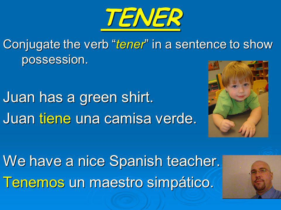 TENER Juan has a green shirt. Juan tiene una camisa verde.