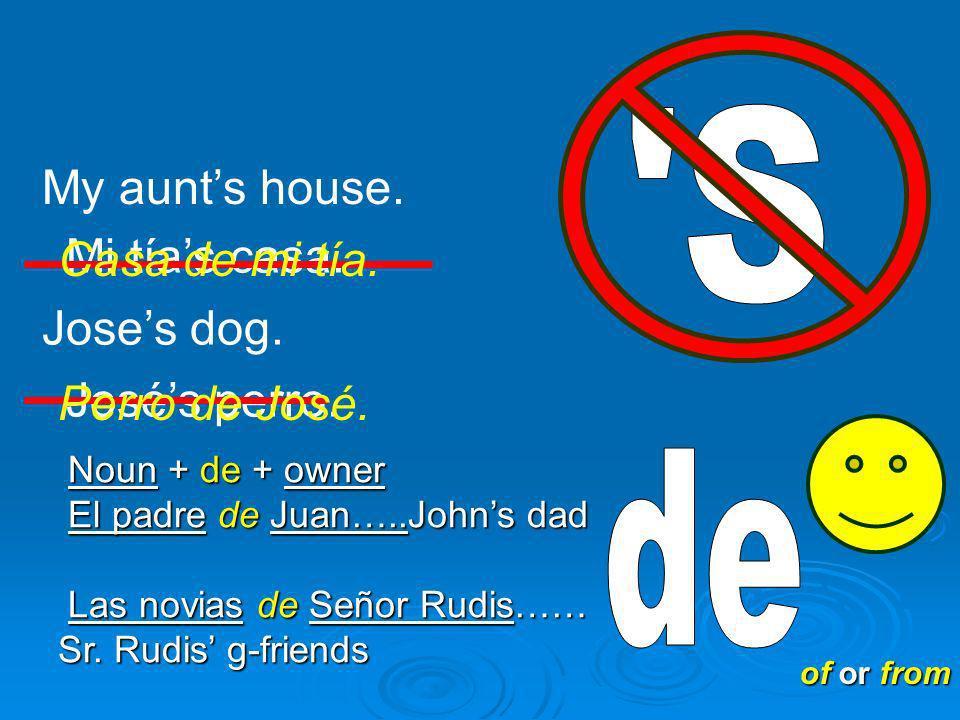S My aunt's house. Mi tía's casa. Casa de mi tía. Jose's dog.