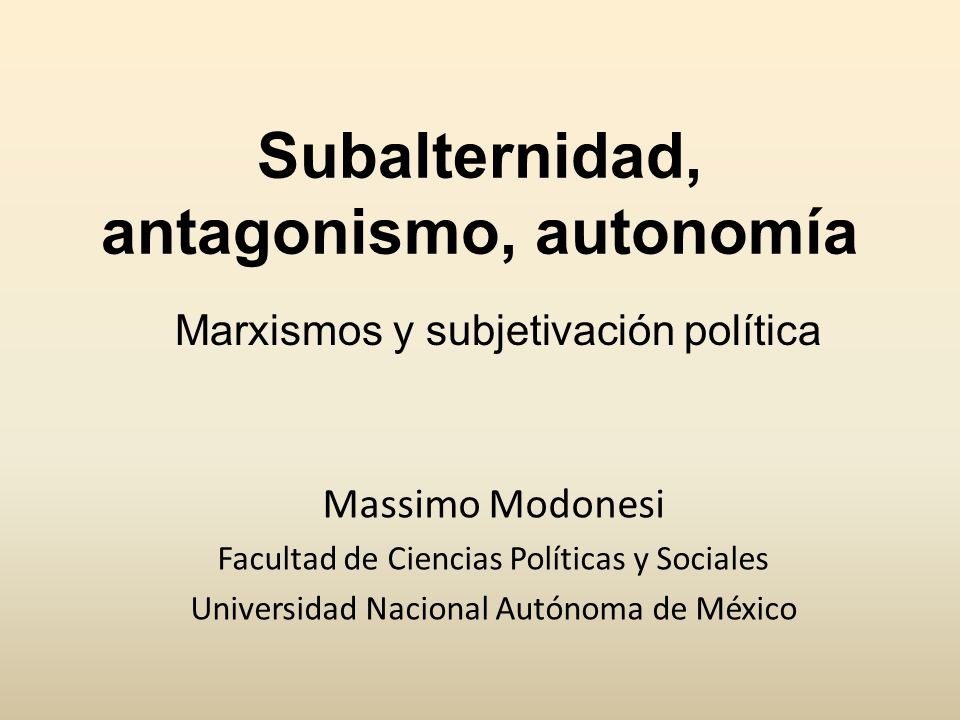Subalternidad, antagonismo, autonomía