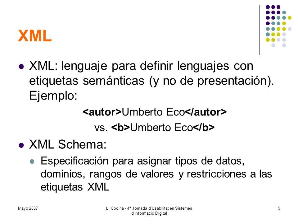 XML XML: lenguaje para definir lenguajes con etiquetas semánticas (y no de presentación). Ejemplo: <autor>Umberto Eco</autor>