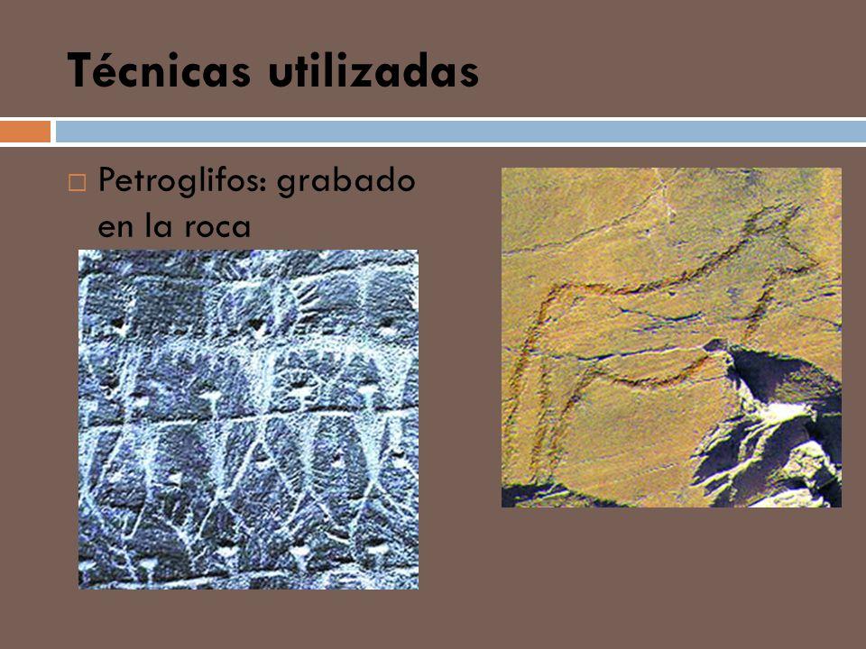 Técnicas utilizadas Petroglifos: grabado en la roca