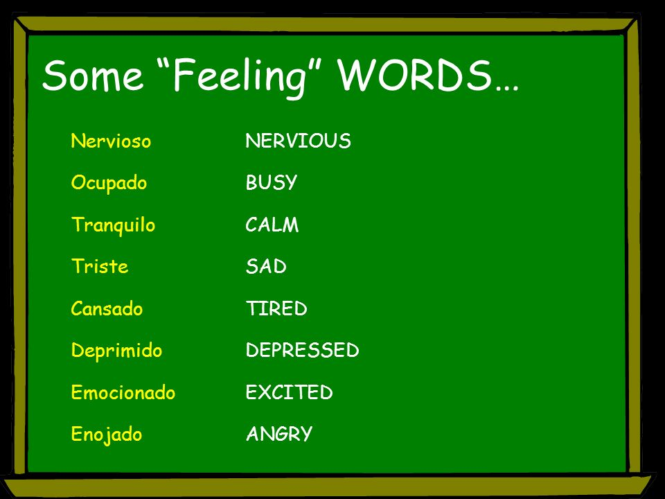 Some Feeling WORDS… Nervioso NERVIOUS Ocupado BUSY Tranquilo CALM