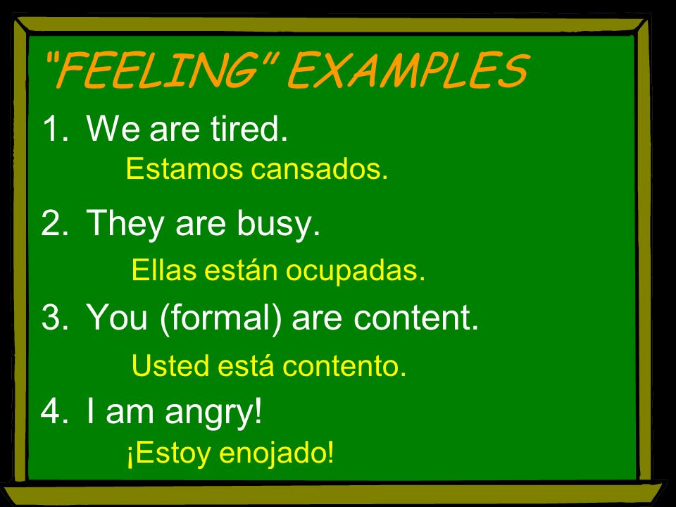 FEELING EXAMPLES We are tired. They are busy.