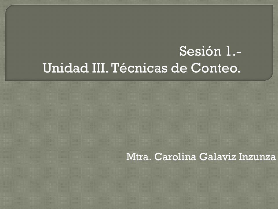 Sesión 1.- Unidad III. Técnicas de Conteo.
