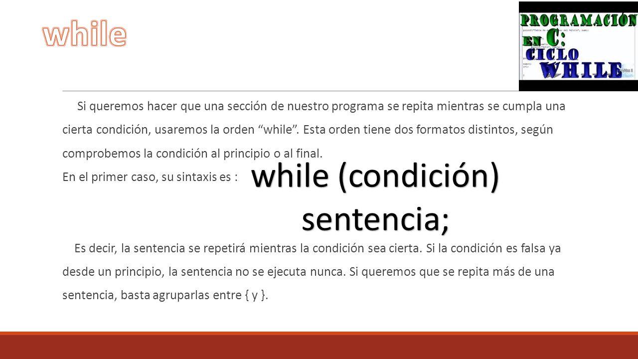 while while (condición) sentencia;