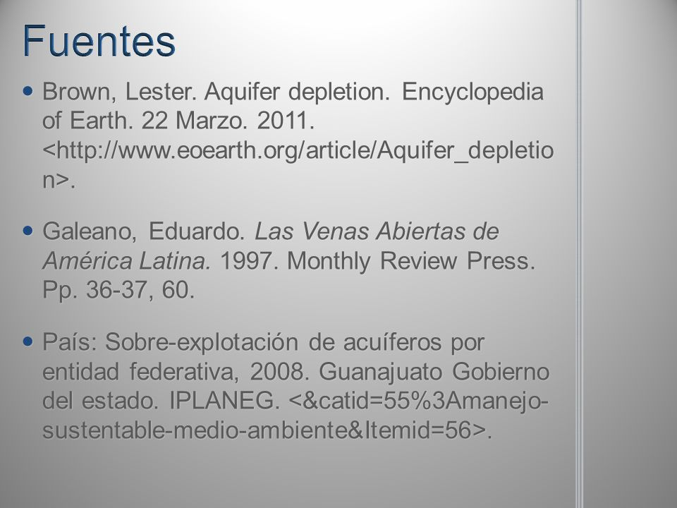 Fuentes Brown, Lester. Aquifer depletion. Encyclopedia of Earth. 22 Marzo. 2011. <http://www.eoearth.org/article/Aquifer_depletio n>.