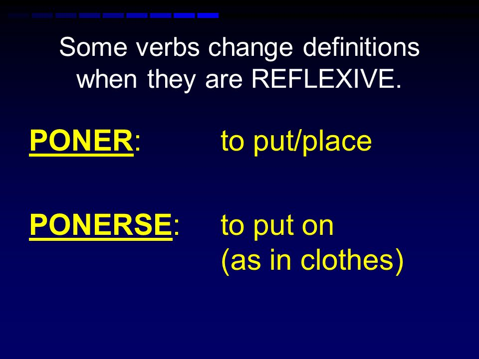Some verbs change definitions when they are REFLEXIVE.