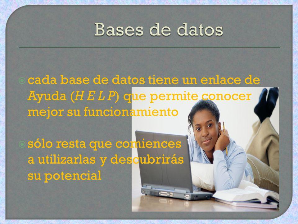 Bases de datos cada base de datos tiene un enlace de Ayuda (H E L P) que permite conocer mejor su funcionamiento.
