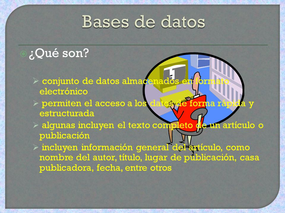 Bases de datos ¿Qué son conjunto de datos almacenados en formato electrónico. permiten el acceso a los datos de forma rápida y estructurada.
