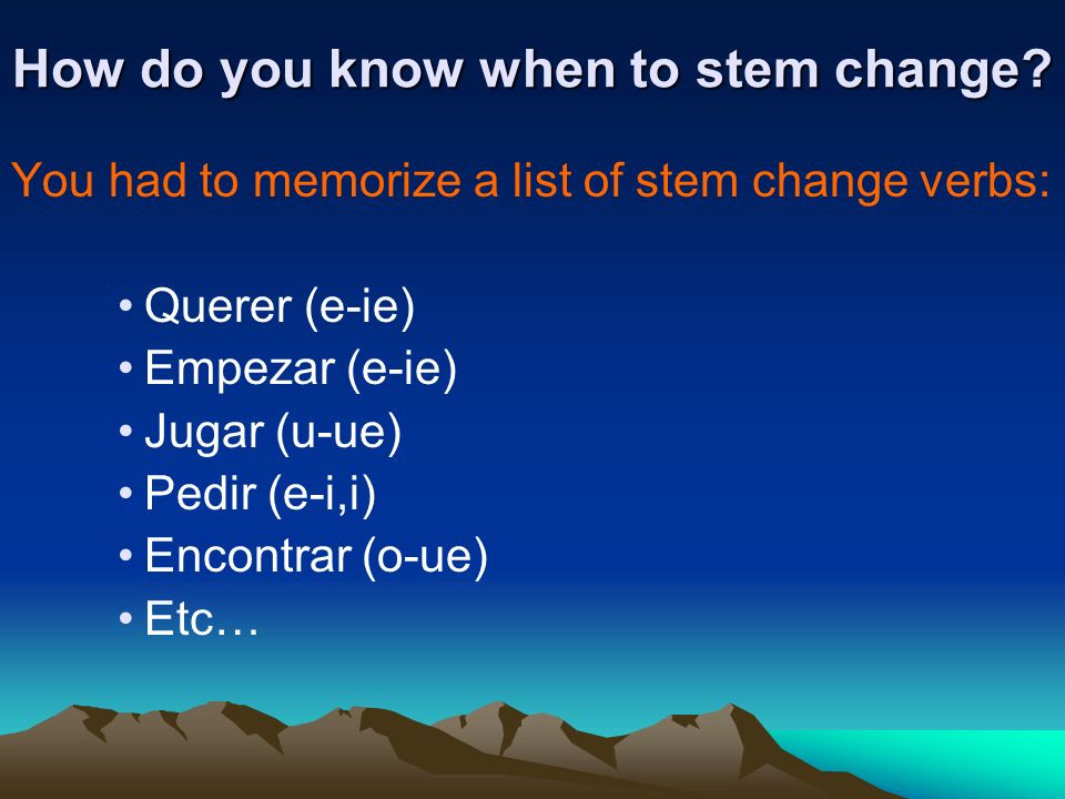 How do you know when to stem change