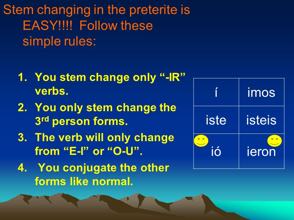 Stem changing in the preterite is EASY!!!! Follow these simple rules:
